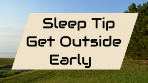 Sleep Tip Get outside early
